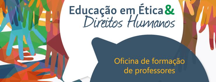 Oficina de Formação de Professores - Educação em Ética e Direitos Humanos